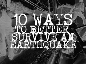10 Ways to Better Survive an Earthquake